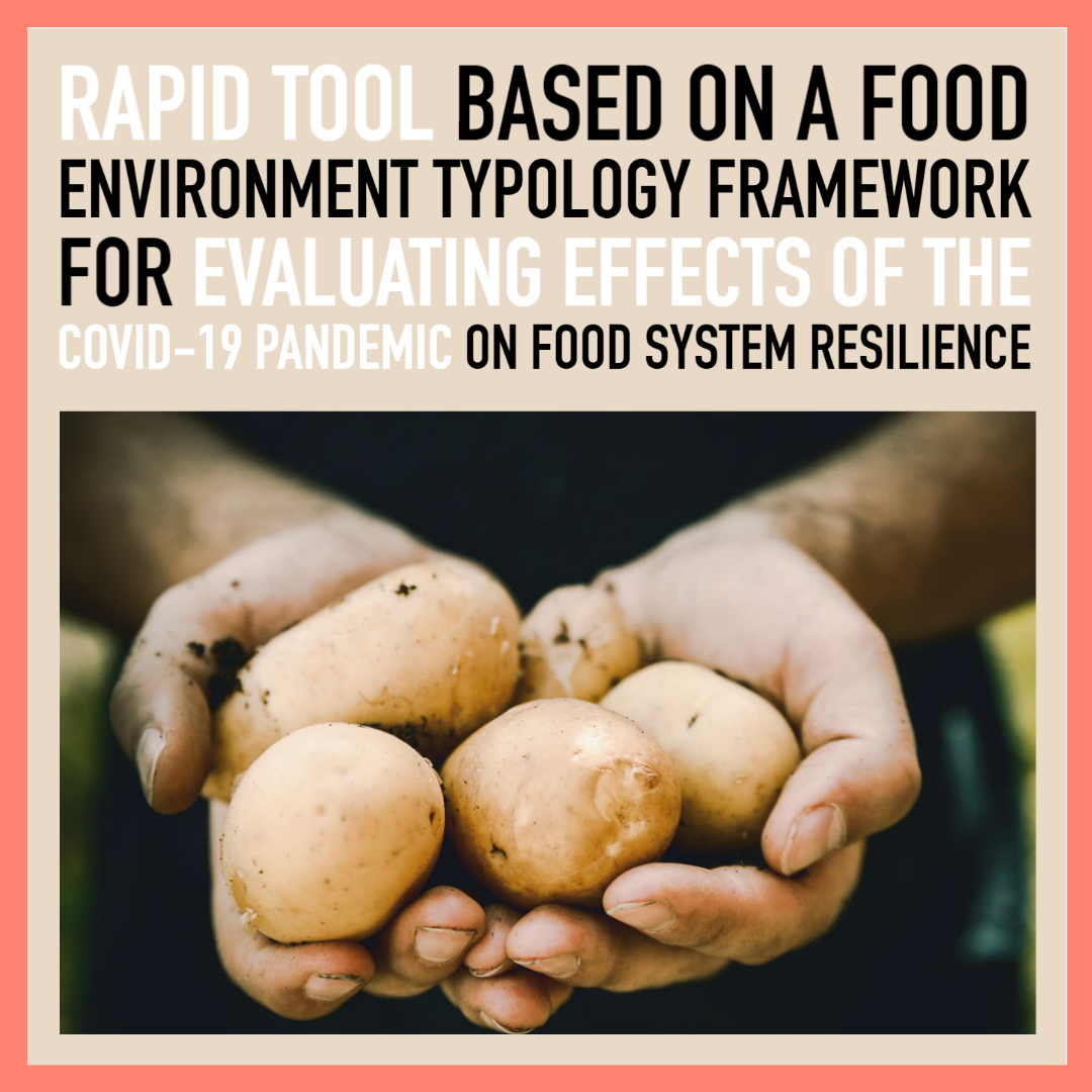 "An image of a pair of hands holding a bunch of potatoes and the words ""Rapid Tool Based on a Food Environment Typology Framework for evaluating Effects of the COVID-19 Pandemic on Food Systems Resilience"""